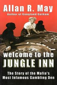 Welcome to the Jungle Inn: The Story of the Mafia's Most Infamous Gambling Den