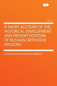 A Short Account of the Historical Development and Present Position of Russian Orthodox Missions