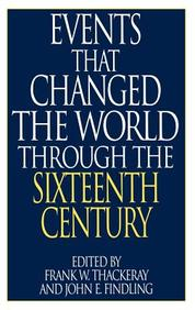 "Events That Changed The World Through The Sixteenth Century: (The Greenwood Press ""Events That Changed The World"" Series)"