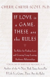 If Love Is A Game, These Are The Rules: Ten Rules For Finding Love And Creating Long-Lasting Authentic Relationships