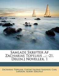 Samlade Skrifter AF Zacharias Topelius ...: 21. Delen.] Noveller. 1
