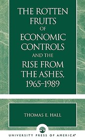 The Rotten Fruits Of Economic Controls And The Rise From The Ashes, 1965-1989