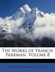 The Works of Francis Parkman, Volume 8