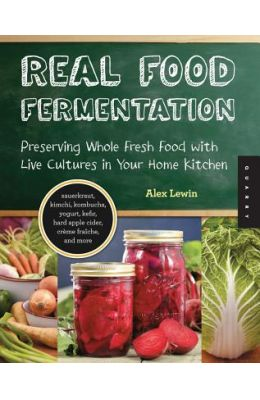 Fermenting Food for Health: Preserving Whole Fresh Food with Live Cultures in Your Home Kitchen