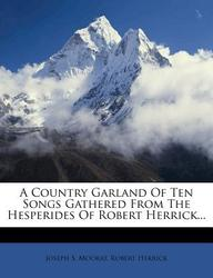 A Country Garland of Ten Songs Gathered from the Hesperides of Robert Herrick...