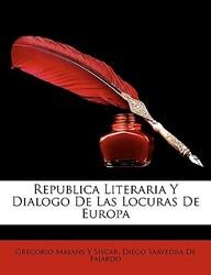 Republica Literaria y Dialogo de Las Locuras de Europa