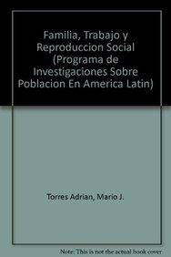 Familia, trabajo y reproducción social (Programa de Investigaciones Sobre Poblacion En America Latin) (Spanish Edition)