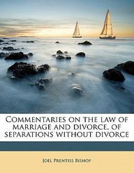 Commentaries on the Law of Marriage and Divorce, of Separations Without Divorce