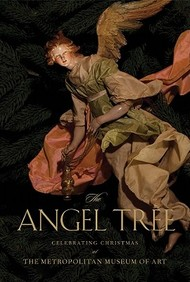 The Angel Tree: Celebrating Christmas At The Metropolitan Museum Of Art: The Loretta Hines Howard Collection Of Eighteenth-Centu