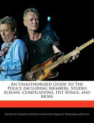 An Unauthorized Guide To The Police Including Members, Studio Albums, Compilations, Hit Songs, And More