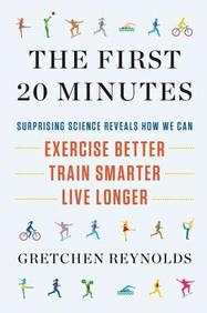 The First 20 Minutes: The Myth-Busting Science that Shows How We Can Walk Farther, Run Faster, and Live Longer