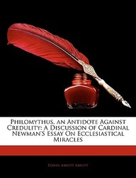 Philomythus, an Antidote Against Credulity: A Discussion of Cardinal Newman's Essay on Ecclesiastical Miracles