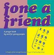 Fone A Friend: A Prayer Book By And For Young People