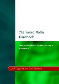 The Paired Maths Handbook - Parental Involvement And Peer Tutoring In Mathematics