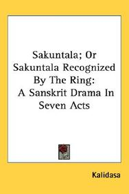 Sakuntala; Or Sakuntala Recognized By The Ring: A Sanskrit Drama In Seven Acts