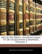 Revue de Droit International Et de Lgislation Compare, Volume 3