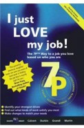 I Just Love My Job!: The 7p Way To A Job You Love Based On Who You Are