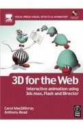 3d For The Web: Interactive 3d Animation Using 3ds Max, Flash And Director (Focal Press Visual Effects And Animation)