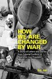 How We Are Changed By War: A Study Of Letters And Diaries From Colonial Conflicts To Operation Iraqi Freedom