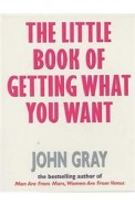 The Little Book of Getting What You Want