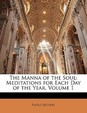 The Manna of the Soul: Meditations for Each Day of the Year, Volume 1