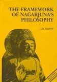 The Framework of Nagarjuna's Philosophy (Bibliotheca Indo-Buddhica)