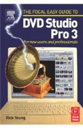 Focal Easy Guide To Dvd Studio Pro 3: For New Users And Professionals / Edition 1