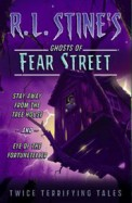 Stay Away from the Tree House and Eye of the Fortuneteller: Twice Terrifying Tales (R. L. Stine's Ghosts of Fear Street)