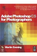 Adobe Photoshop CS for Photographers: Professional Image Editor's Guide to the Creative Use of Photoshop for the Mac and PC