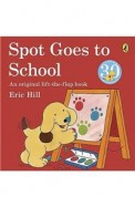 Spot Goes to School. Eric Hill (Spot Books)
