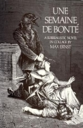 Une Semaine De Bonte Semaine De Bonte: A Surrealistic Novel In Collage A Surrealistic Novel In Collage