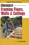 Framing: Floors, Walls, And Ceilings (For Pros By Pros)