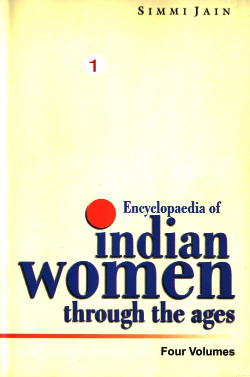 Encyclopaedia of Indian Women Through The Ages (Ancient India), Vol.1