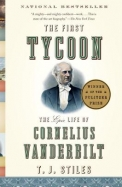The First Tycoon: The Epic Life Of Cornelius Vanderbilt (Vintage)