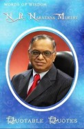 Words of Wisdom: Quotable Quotes: N.R. Narayana Murthy
