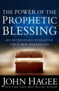 The Power of the Prophetic Blessing: An Astonishing Revelation for the Next Generation