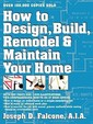 How To Design, Build, Remodel & Maintain Your Home