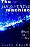 The Forgiveness Machine (Sci-Fi Stories) (Volume 10)