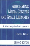 Automating Media Centers And Small Libraries: A Microcomputer-Based Approach-- Second Edition / Edition 2
