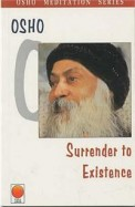 Surrender to Existence (Osho Meditation Series)