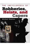 Encyclopedia Of Bank Robberies, Heists, And Capers
