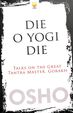 Die O Die: Talks the Great Tantra Master, Gorakh