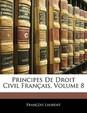 Principes de Droit Civil Francais, Volume 8