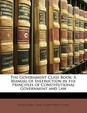 The Government Class Book: A Manual of Instruction in the Principles of Constitutional Government and Law